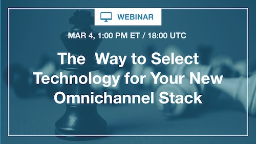 [Webinar] The Right Way to Select Technology for Your New Omnichannel Stack