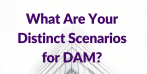 Use Scenarios to Get to the Right DAM Shortlist