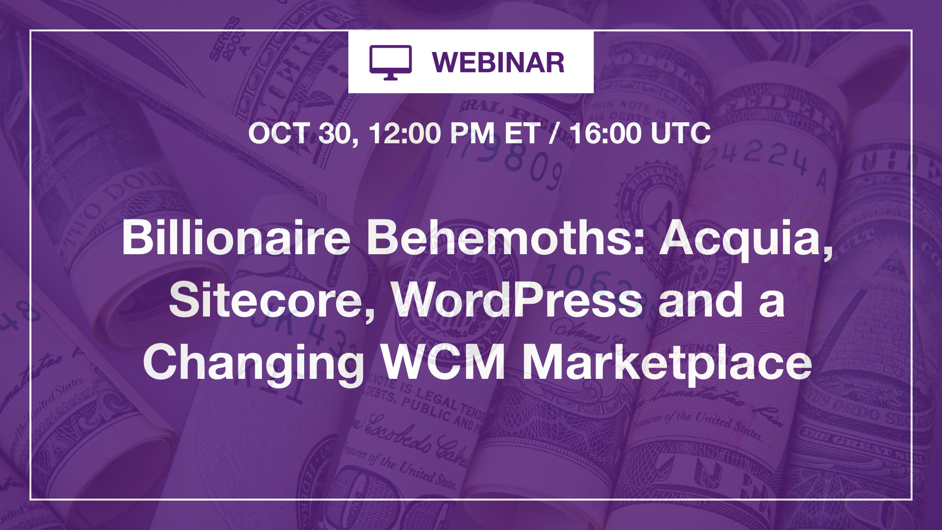 [Webinar] Billionaire Behemoths: Acquia, Sitecore, WordPress and a Changing WCM Marketplace
