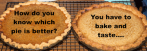Which Pie is Better?