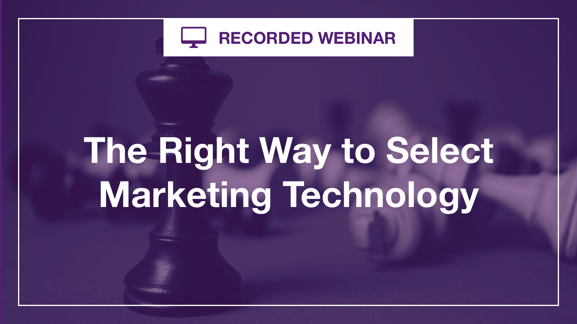 The Right Way to Select MarTech Technology