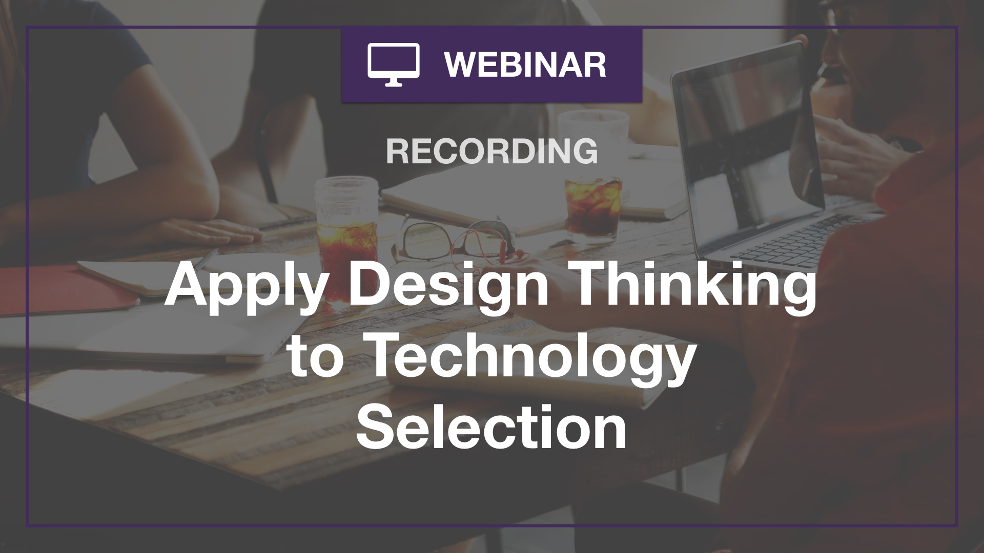 Apply design thinking to technology selection