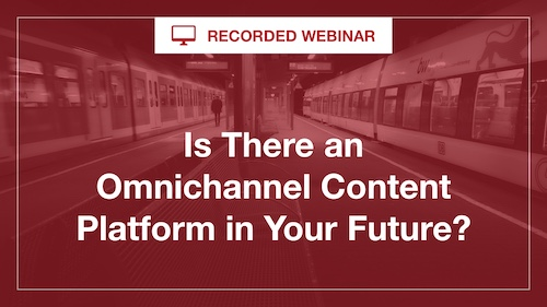 [Recorded Webinar] Is there an Omnichannel Content Platform in your Future?