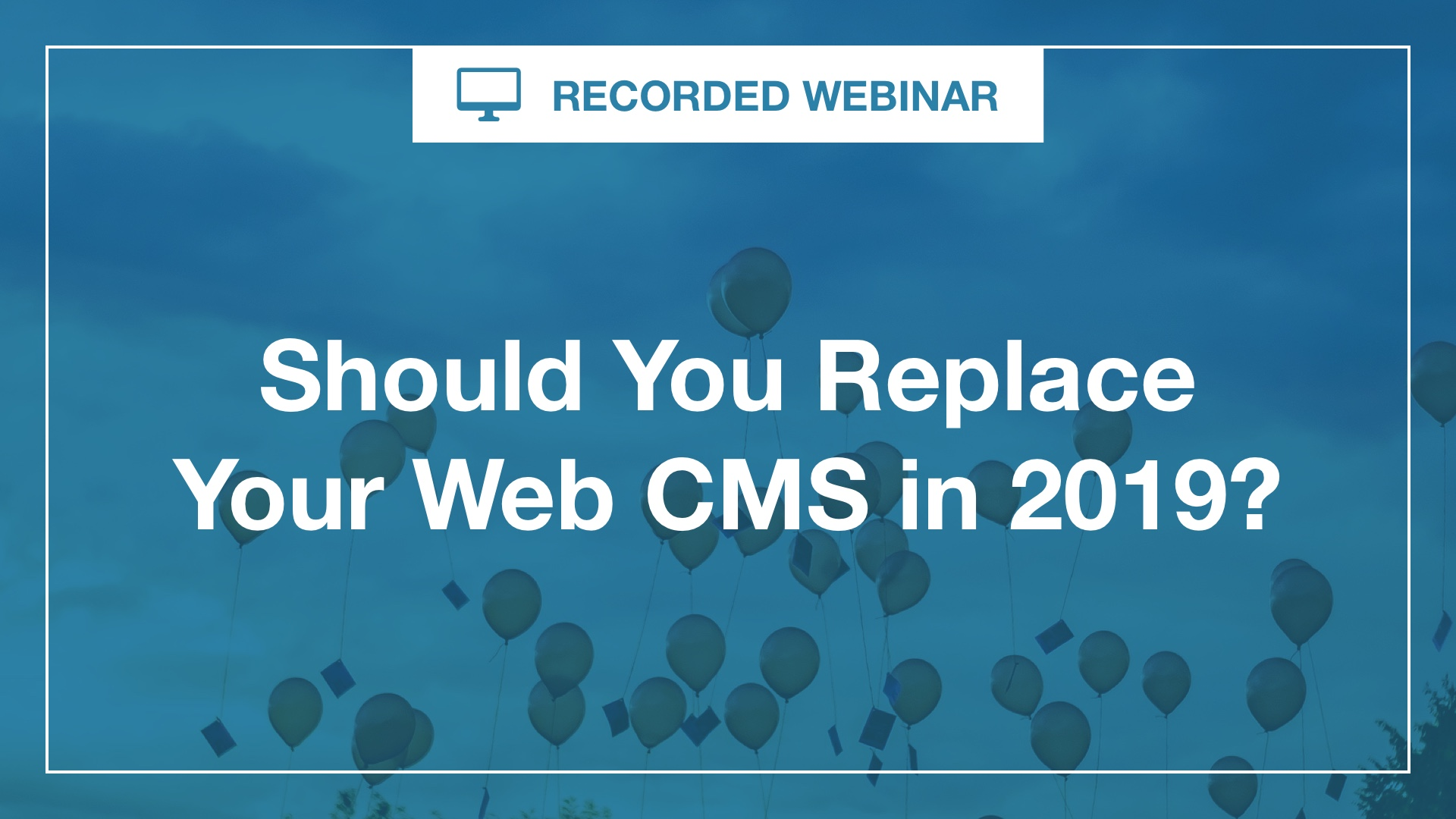 Should You Replace Your Web CMS in 2019