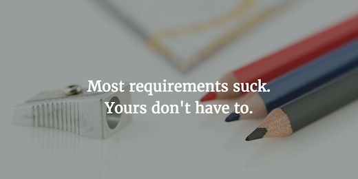 Requirements suck, but yours don't have to...
