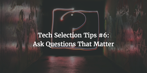 Tech Selection Tips #6