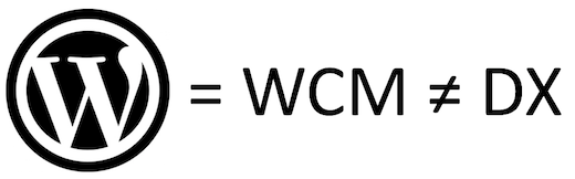 Wordpress is WCM, not DX
