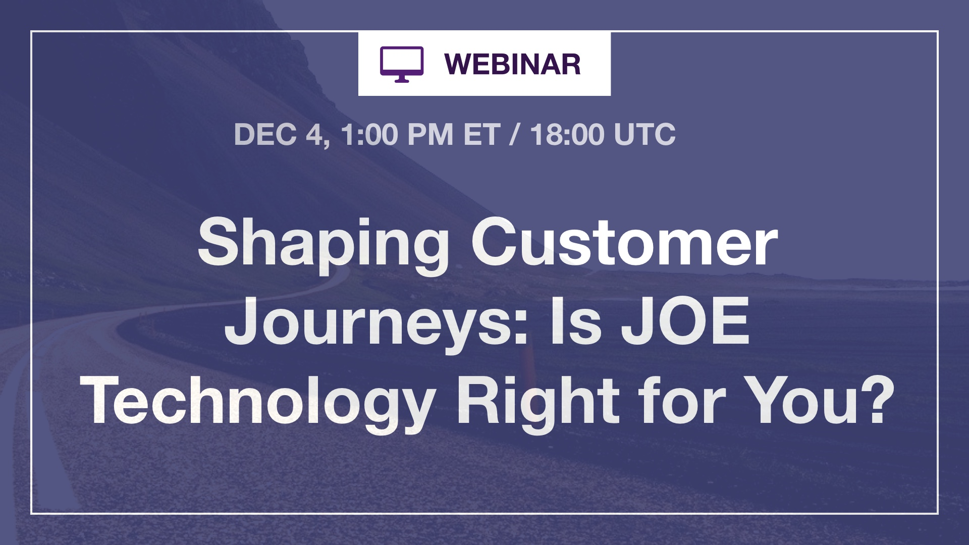 [Webinar] Shaping Customer Journeys: Is JOE Technology Right for You